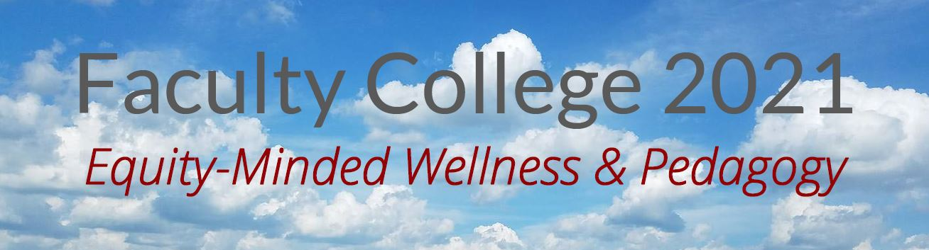 Faculty College 2021: Equity-Minded Wellness & Pedagogy