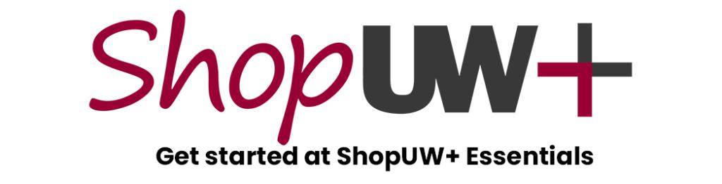 Get Started at ShopUW Plus Essentials