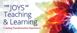 The Joys of Teaching and Learning: Creating Transformational Experiences Banner