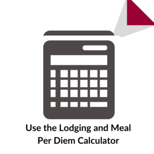 Use the Lodging and Meal Per Diem Calculator
